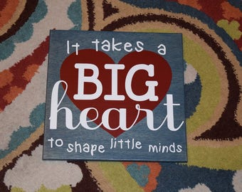 It Takes a Big Heart to Shape Little Minds - Teacher Appreciation Gift. Hand Painted, Solid Wood Sign - Options Available = Custom!