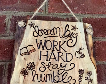 Dream Big Work Hard Stay Humble Woodburned Sign