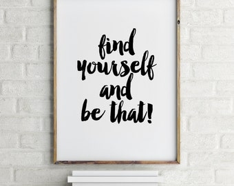 Find yourself and be that print, motivational print, inspirational print, black typography wall decor, office decor, instant download print