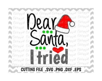 Dear Santa I Tried Svg, Christmas Svg, Santa Hat Svg-Dxf-Png-EPS, Cutting Files for Silhouette Cameo/Cricut, Svg Download.