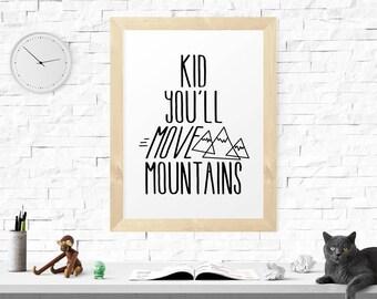 Printable Art Kid You'll Move Mountains, Inspirational Typography Print, Nursery Wall Art, Home Decor, Nursery Art Print