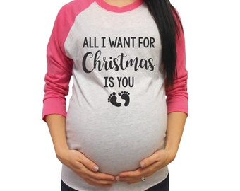 All I Want For Christmas Is You, Pregnancy Christmas Shirt, Baby Bump Christmas Shirt, Christmas Maternity Shirt, First Pregnant Christmas