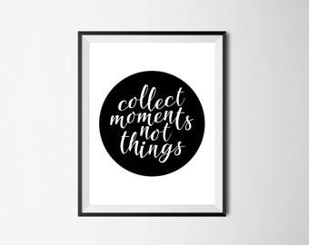 "Printable Wall Art - ""Collect moments, not things"" quote"