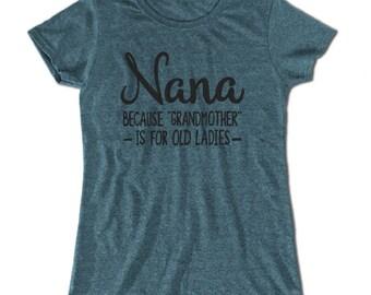 MOTHERS DAY GIFT Nana because grandmother is for old ladies t-shirt Nana birthday gift Nana shirt New grandma gift Cool grandma shirt