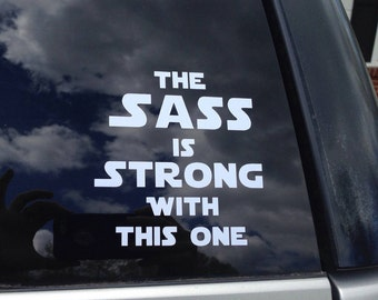 The Sass is Strong With This One - Star Wars Car Decal - Laptop Decal - Mug Decal - The Last Jedi