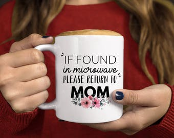 If Found in Microwave Please Return to Mom, Gift for Mom, Mothers Day Mug, Coffee Mug