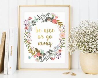 Humorous Quote, Be Nice Or Go Away, Gold Letter Art, Watercolor Flowers, Funny Quote Print, Floral Art Print, Home Decor, Wall Art Decor