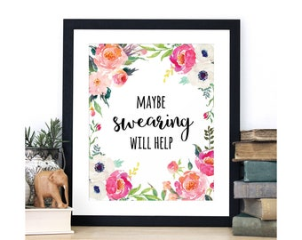 Floral Calligraphy Art, Maybe Swearing Will Help, Office Decor, Office Quote, Printable Quote, Inspirational, Cubicle Accessories, Prints