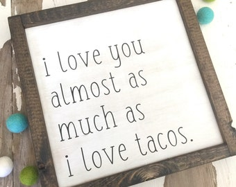 i love you almost as much as i love tacos - wood sign