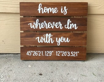 Home Is Wherever I'm With You Wood Sign | Rustic Decor | Coordinates | Custom Sign | Home Decor | Home Sign | Family Sign | Wall Decor