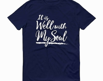 It Is Well With My Soul T-Shirt, All Is Well T-Shirt, ScriptureT-Shirt, Christian T-shirt, Quote T-Shirt