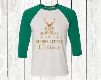 Have Yourself A Merry Little Christmas Raglan Tshirt, Christmas Shirt