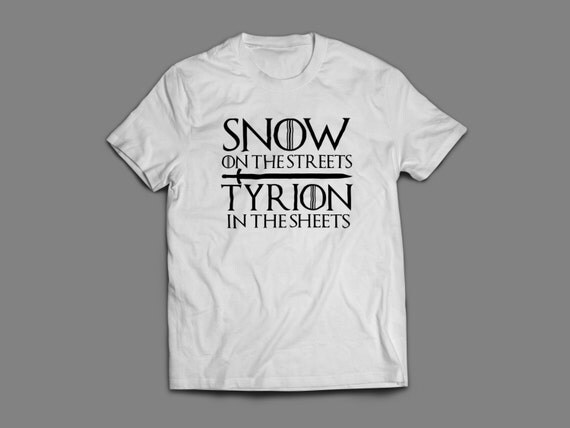 """Game of Thrones """"Snow on the Streets, Tyrion In The Sheets"""" T-Shirt S-4XL And Long Sleeve Available"""