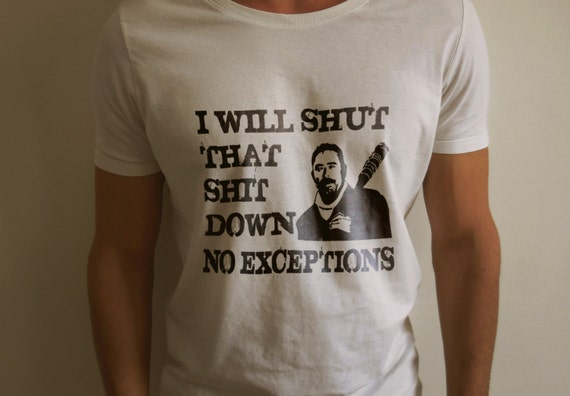 """The Walking Dead """"I Will Shut That Shit Down No Exceptions"""" Shirt S-4XL nd Long Sleeve Available Negan Lucille"""