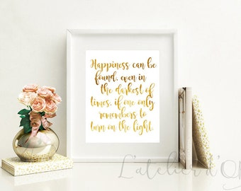 Happiness can be found even in the darkest of times, if one only remembers to turn on the light, Gold Foil Print, Inspiration, Harry Potter