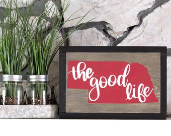 The Good Life State Sign - Framed Wood Sign - Wood State Sign - Wood Sign Sayings - Rustic Wall Decor - Housewarming Gift - Nebraska Sign