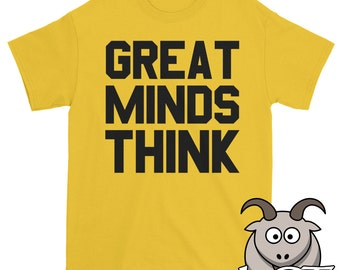 Great Minds Think Shirt, Thinker Shirt, Philosopher Shirt, Intillectual Shirt, Philosophy Shirt, Science Shirt, Thinking Shirt