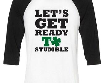 Let's Get Ready To Stumble Irish Shirt Funny St Patricks Day Baseball T-Shirt Beer Irish Drunk St Pattys Day Raglan
