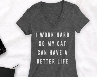 Cat shirt for women I work hard so my cat can have a better life shirt crazy cat lady shirt cats make my happy meow shirt Deep V Neck