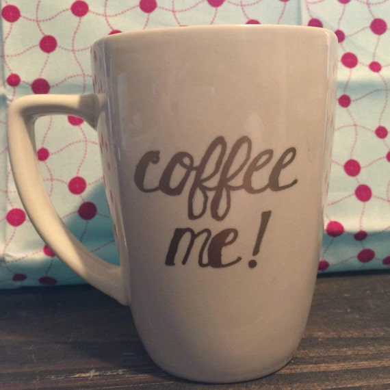 Coffee Mug, Coffee me, Large Coffee Mug, Funny Coffee Mugs, Gifts for Coffee Lovers, New Home Gifts, Hand Painted Gifts, Custom Gifts