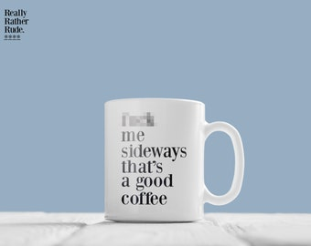 F**k me sideways that's a good coffee mug - Rather Rude (18 and over)