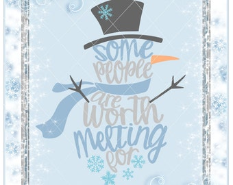 Some People are Worth Melting For / Svg / Snowman Svg / Melting For / Snowman Dxf / Some people are worth / Snowman png