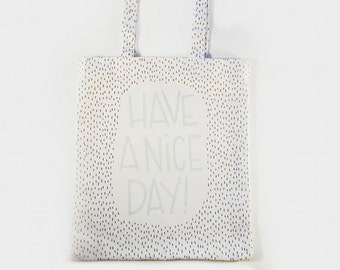 Hand Made Canvas Tote Bag — have a nice day, hand lettering illustration