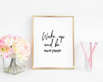 PRINTABLE ART,Inspirational Print,Wake up and be Awesome,Typography Print,Wall Art Print,Home Decor,Dorm Room,Motivational Quote,Quotes