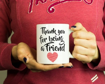 Thank You For Being a Friend Mug, Coffee Mug Coffee Cup D041