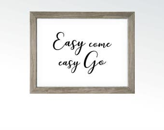 Easy Come Easy Go - Idiom Quote Wall Art - Inspiring Home Living Kitchen Office - Calligraphy Saying Decor - DIGITAL DOWNLOAD printable