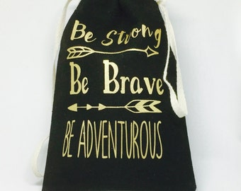 Be Strong Be Brave Be Adventurous
