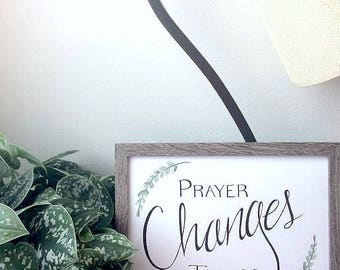 Prayer Changes Things quote sign/print