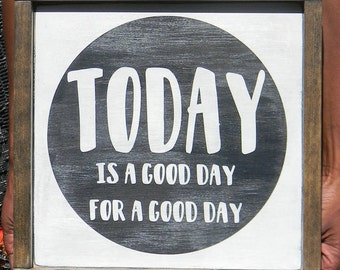 Today Is Good Day for a good day wood sign