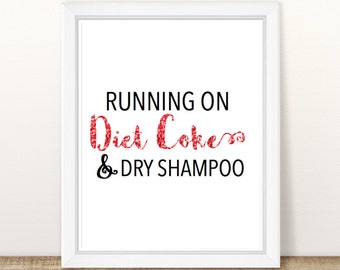 Running on Diet Coke & Dry Shampoo    Diet Coke Printable    INSTANT DOWNLOAD