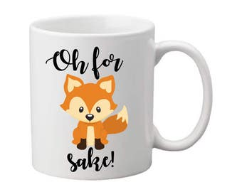 oh for fox sake, fox coffee mug, fox gift, gift for her, gift for him, coffee mug gift, coffee gift, gift idea, coffee cup, coffee mug