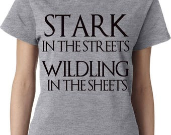Game of Thrones, Stark in the Streets, Wildling In The Sheets , Stark, GOT, Fandom Shirt, Game of Thrones Shirt