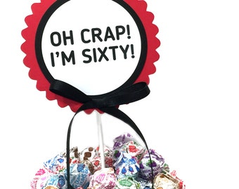 60th Birthday - Oh Crap! I'm Sixty! - Cake Topper Decoration, Candy Pick, Black, Red and White or Your Choice of Colors
