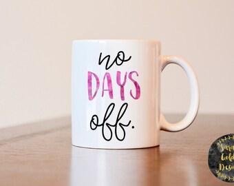 No days off mug, Workout lover gift, Gift for fitness lover, motivational mug, motivational gift, Workout gift, Fitness instructor gift