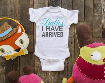 Ladies, I have arrived cute funny baby one piece or shirt for infant, toddler, youth