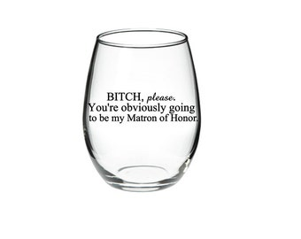 Matron of Honor proposal - Matron of Honor Wine Glass - Bridesmaid Proposal Glass - 21 oz