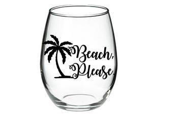 Beach, Please Wine Glass - Beach, Please - Funny Pun Wine Glass - Pun- Pun glass - 21 ozstemless wine glass