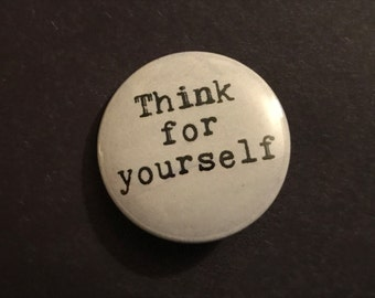 Think for Yourself Pinback Button, Punk Magnet, backpack pins, custom pins and patches, social boho buttons, Anti-Media, Knowledge Pin