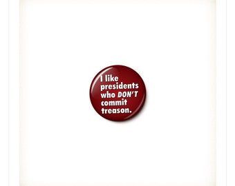 Trump Treason Button or Magnet - Anti-Trump Protest Badge - Treason Pin - Anti-Trump Button - One Inch Pinback Button - 1 Inch Magnet