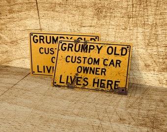 Grumpy old Custom Car owner lives here metal sign.