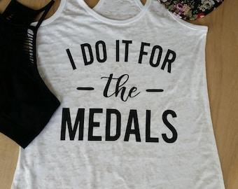 I Do It For The Medals. Race Tank. Runners. 10K. Running Tank. Running Shirt. 5k Tank. She Will Run. Workout Tank. Half Marathon. Marathon.