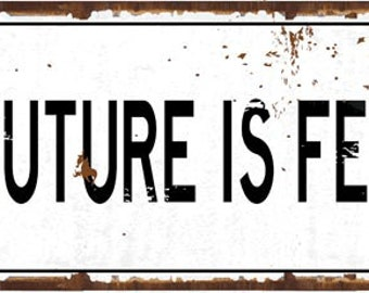 The Future is Female Metal Sign, Protest, Feminism, Motivational, Positive Living HB7775