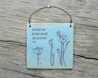 Best Friend Wall Plaque. Your heart and my heart are very, very old friends. HAFIZ wall art. Lover Plaque. Poppy Flower art. IN STOCK