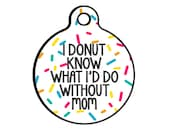 Mother's Day Personalized Pet ID Dog Tag - Custom Dog Collar Tag for Dogs - Donut Do Without Mom