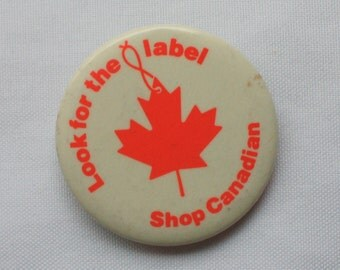 Shop Canadian pinback, Look for the label pinback, made in Canada, Buy local, Support Local, Buy Canadian,  buy Canadian