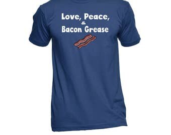 Funny Bacon Shirt - Love, Peace, & Bacon Grease Shirt - Bacon Tee - Father's Day - Graphic Tee - Funny Tees - Birthday Gift - Humor Tees